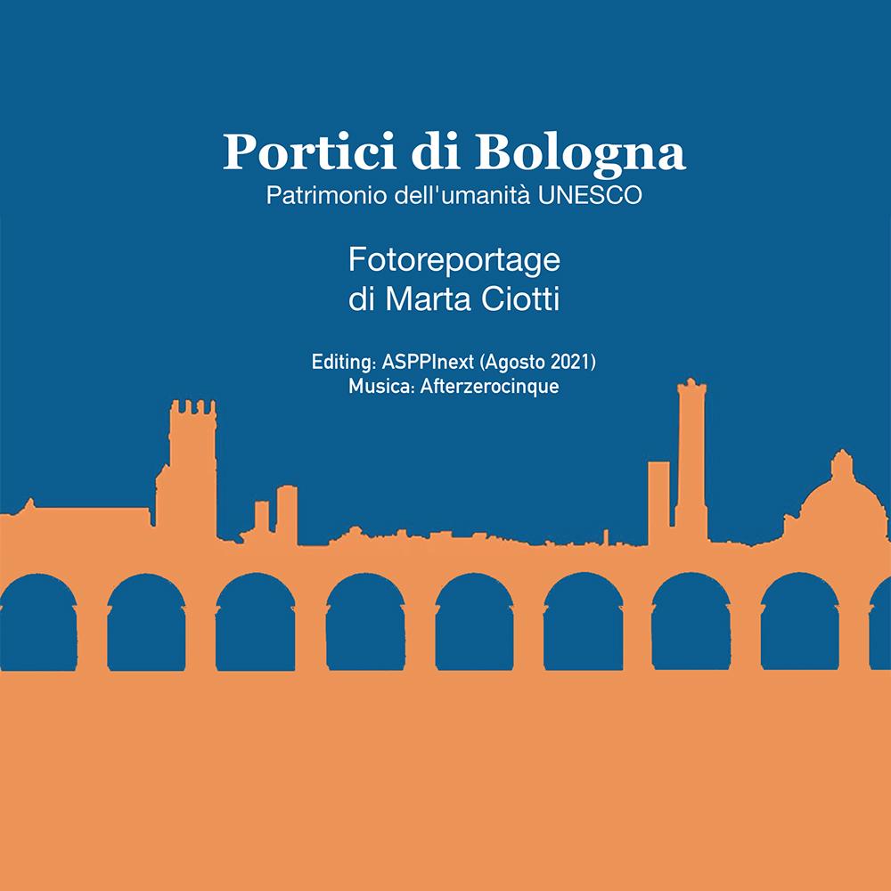 PORTICI DI BOLOGNA UNESCO. Reportage di Marta Ciotti in collaborazione con ASPPI e La Pietra Immobiliare
